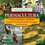 """David Holmgren """"Permacultura"""" Come proteggere e realizzare modi di vivere sostenibili e integrati con la natura - Il Filo Verde di Arianna, 2013"""