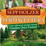 """Sepp Holzer """"Guida pratica alla Permacultura"""" - Come coltivare in maniera naturale Giardini, Orti e Frutteti. Il Filo Verde di Arianna, 2013"""